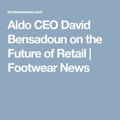 Aldo CEO David Bensadoun on the Future of Retail | Footwear News