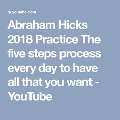 Abraham Hicks 2018 Practice The five steps process every day to have all that you want - YouTube