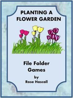 Planting a Flower Garden File Folder Games for PK-K or Special Education. All kids love playing in the dirt. And planting a flower garden is a constructive way for them to play in the dirt. This packet contains 29 pages and makes 6 printable file folder games.
