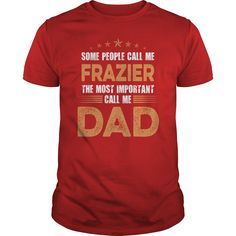 Some People Call Me FRAZIER, The Most Important Call Me Dad