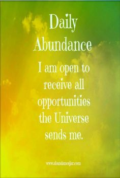 I am open to receive all opportunities the Universe sends me