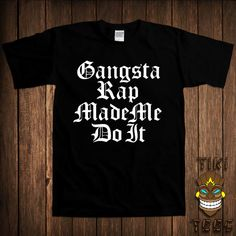 Funny T-shirt Gangsta Rap Made Me Do It Gangster Tee by TikiTee