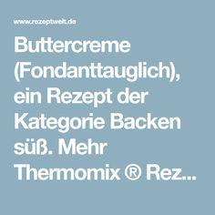 Buttercreme (Fondanttauglich), ein Rezept der Kategorie Backen süß. Mehr Thermomix ® Rezepte auf www.rezeptwelt.de