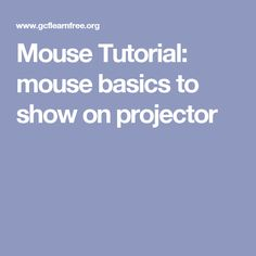 Mouse Tutorial: mouse basics to show on projector