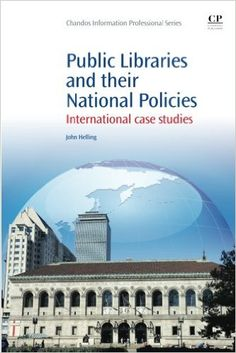 Public Libraries and their National Policies: International Case Studies / John Helling. Classmark: 9852.c.274.16