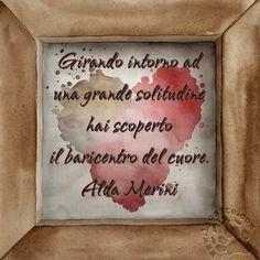 Non credo vi sia necessità di aggiungere nulla! Girando intorno ad una grande solitudine hai scoperto il baricentro del cuore. Alda Merini #aldamerini, #solitudine, #magia, #poesia, #italiano,