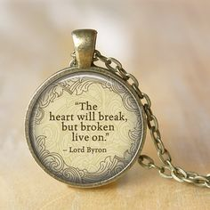 LORD BYRON Necklace quote The heart will break...necklace Literary Pendant Poem Art Literature Jewerly Pendant Book Art Handmade Jewelry Pendant size is 1 and comes with matching 24 chain with lovely losbter clasp closure. You can choose your necklace finish from the right top chart list, we offer: Gold Silver Dark Silver Antique Bronze Antique cooper This gorgeous necklace is carefully handmade and is ready to wear and give that elegant touch to any outfit, or give as gift to that special…