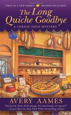 The Long Quiche Goodbye (#1 CHEESE SHOP MYSTERY) by Avery Aames http://www.amazon.com