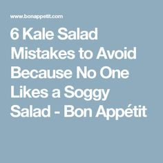 6 Kale Salad Mistakes to Avoid Because No One Likes a Soggy Salad - Bon Appétit