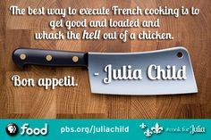 chef, julia child, quotes, sayings, food, eating, cook, french ...