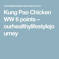 Kung Pao Chicken WW 6 points – ourhealthylifestylejourney