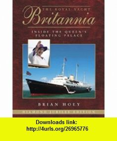 The Royal Yacht Britannia 3rd Edition Inside the Queens Floating Palace (9780857332943) Brian Hoey , ISBN-10: 0857332945  , ISBN-13: 978-0857332943 ,  , tutorials , pdf , ebook , torrent , downloads , rapidshare , filesonic , hotfile , megaupload , fileserve Palace, Queens, Pdf, Tutorials, Books, Libros, Book, Palaces, Book Illustrations