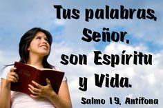Tus palabras, Señor, son Espíritu y Vida. (Salmo 19, Antífona)