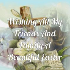 Wishing All My Friends And Family A Blessed Easter easter jesus easter quotes easter images easter quote happy easter happy easter. easter pictures funny easter quotes jesus quotes religious easter quotes happy easter quotes quotes for easter Happy Easter Quotes Friends, Happy Easter Quotes Jesus Christ, Happy Easter Wishes, Messages For Friends, Happy Quotes, Easter Prayers, Jesus Easter, Jesus Quotes, Wisdom Quotes