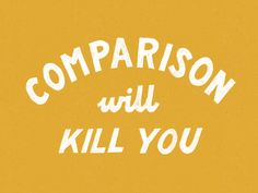 Comparison will kill you by Winston Scully