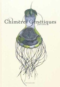 Chimères génétiques, Julie Lannes, L'Atelier du Poisson Soluble