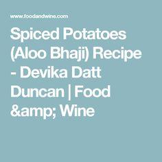 Spiced Potatoes (Aloo Bhaji) Recipe  - Devika Datt Duncan | Food & Wine