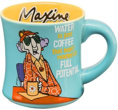 """FUNNY COFFEE MUG FROM MAXINE: """"Water is just coffee that hasn't reached it's full potential.""""  Do you agree? #coffee #maxine"""