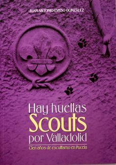 Hay huellas scouts por Valladolid : cien años de escultismo en Pucela / Juan Antonio Espeso González (Randy). + info: https://www.facebook.com/pages/Hay-Huellas-Scouts-Por-Valladolid/645748115459610