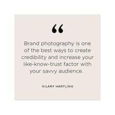 """Brand Strategist, Hilary Hartling's Quote, """"Brand photography, is one of the best ways to credibility and increas like-trust-know factor with your savvy audience. #brandphotography #branding"""