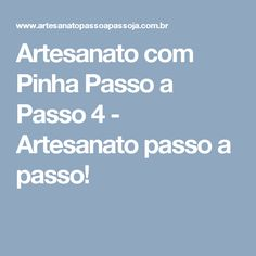 Artesanato com Pinha Passo a Passo 4 - Artesanato passo a passo!