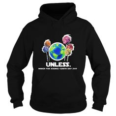 Cool Unless March For Science Earth Day 2017 T-Shirt #gift #ideas #Popular #Everything #Videos #Shop #Animals #pets #Architecture #Art #Cars #motorcycles #Celebrities #DIY #crafts #Design #Education #Entertainment #Food #drink #Gardening #Geek #Hair #beauty #Health #fitness #History #Holidays #events #Home decor #Humor #Illustrations #posters #Kids #parenting #Men #Outdoors #Photography #Products #Quotes #Science #nature #Sports #Tattoos #Technology #Travel #Weddings #Women