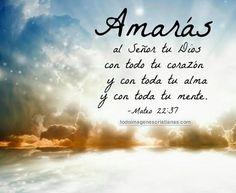Amaras al señor tu Dios con todo tu corazon y con toda tu alma y con toda tu mente