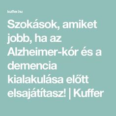 Szokások, amiket jobb, ha az Alzheimer-kór és a demencia kialakulása előtt elsajátítasz! | Kuffer