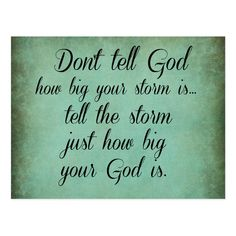 Quotes Sayings and Affirmations Don't Tell God How Big your Storm Is Quote Postcard Lds Quotes, Prayer Quotes, Religious Quotes, Uplifting Quotes, Bible Verses Quotes, Encouragement Quotes, Spiritual Quotes, Faith Quotes, Inspirational Quotes