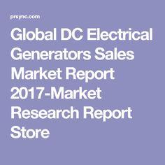 Global DC Electrical Generators Sales Market Report 2017-Market Research Report Store