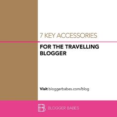 7 Key Accessories Bloggers Need Before Travel