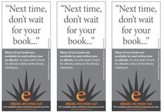 This is a page of the reservation flyers we created. We put these into the books that had been on the reservation waiting list - when our students collected their reserved book, this flyer let them know that next time they didn't need to wait for reserved items to come back into stock - they could get them book as an eBook!