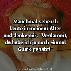 Manchmal sehe ich Leute in meinem Alter...  Besucht uns auch auf ---> https://www.herz-und-seele.eu