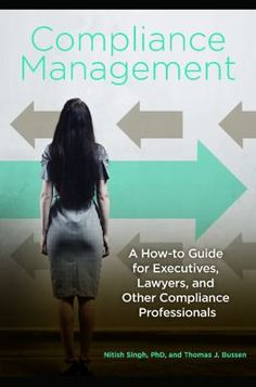 "Singh, Nitish. ""Compliance management : a how-to guide for executives, lawyers, and other compliance professionals"". Santa Barbara, California : Praeger, 2015. Location: 11.10-SIN IESE Library Barcelona"