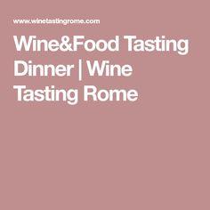 Wine&Food Tasting Dinner | Wine Tasting Rome