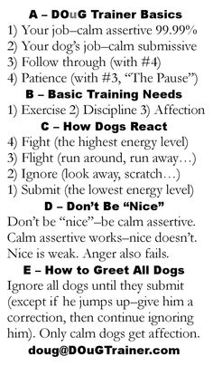 This is The DOuG Trainer's formula, reduced to its bare minimum. He prints it on the back of each business card he hands out. It works. It's consistent. It's easy to follow, and it reinforces itself. As you follow its structure, your relationship with your dog gets easier, more comfortable, and more rewarding.