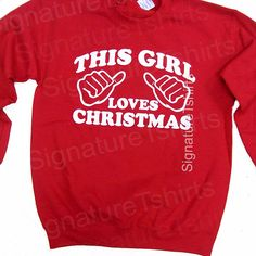 This Girl Loves Christmas Sweatshirt Womens Mens Crewneck jumper Christmas gift funny sweater crew neck red or green by signaturetshirts on Etsy https://www.etsy.com/listing/113973369/this-girl-loves-christmas-sweatshirt