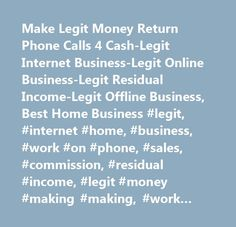Make Legit Money Return Phone Calls 4 Cash-Legit Internet Business-Legit Online Business-Legit Residual Income-Legit Offline Business, Best Home Business #legit, #internet #home, #business, #work #on #phone, #sales, #commission, #residual #income, #legit #money #making #making, #work #at #home #moms, #legit #home #business #for #$200, #legit #home #business #for #$500, #quick #money, #easy #home #business, #real #home #business, #mail #postcards #for #cash, #home #business #opportunity…