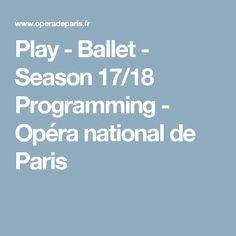 Play - Ballet - Season 17/18 Programming - Opéra national de Paris