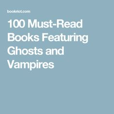 100 Must-Read Books Featuring Ghosts and Vampires
