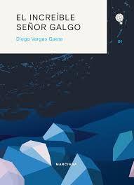 El increíble señor Galgo, editorial Marciana, Argentina, 2016. Versión ampliada.
