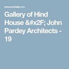Gallery of Hind House / John Pardey Architects - 19