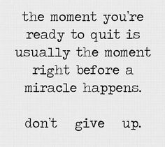 When you're ready to quit...keep going. #FTK