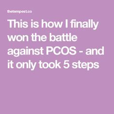 This is how I finally won the battle against PCOS - and it only took 5 steps