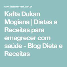 Kafta Dukan Mogiana | Dietas e Receitas para emagrecer com saúde - Blog Dieta e Receitas