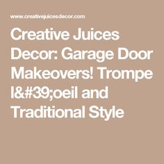 Creative Juices Decor: Garage Door Makeovers! Trompe l'oeil and Traditional Style