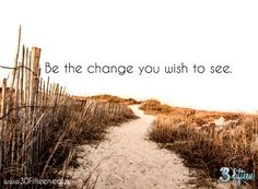 An oldie but a goodie. Be the change you wish to see.   www.30Fifteen.co.uk 30Fifteen | Tennis | Fitness | Health | Quote