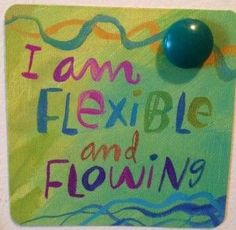Louise Hay Affirmation. Rigid living renders me easily broken. I must be relaxed and flexible.