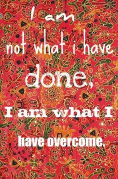 i am what i have overcome