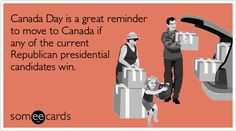 Canada Day is a great reminder to move to Canada if any of the current Republican presidential candidates win.